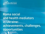 Roma social and heath mediators in Ukraine: achievemets, challenges and opportunities